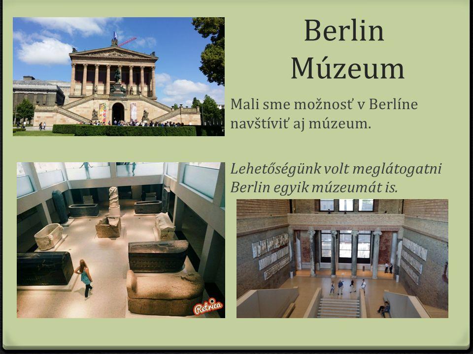Berlin Múzeum Mali sme možnosť v Berlíne navštíviť aj múzeum.