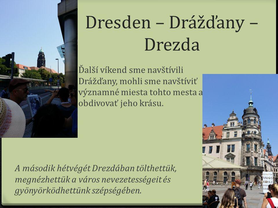 Dresden – Drážďany – Drezda Ďalší víkend sme navštívili Drážďany, mohli sme navštíviť významné miesta tohto mesta a obdivovať jeho krásu.