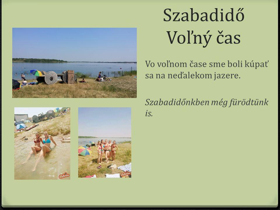 Szabadidő Voľný čas Vo voľnom čase sme boli kúpať sa na neďalekom jazere.