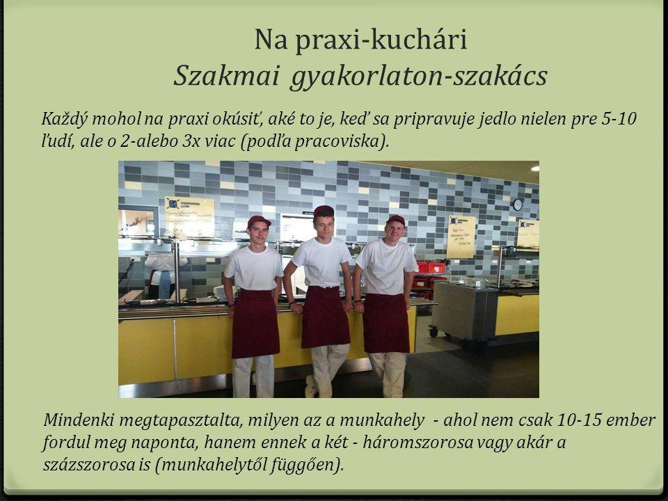 Szakmai gyakorlaton-szakács Na praxi-kuchári Každý deň sme krájali, vydávali jedlo, drhli dlážku, umývali veľké rúry na pečenie.
