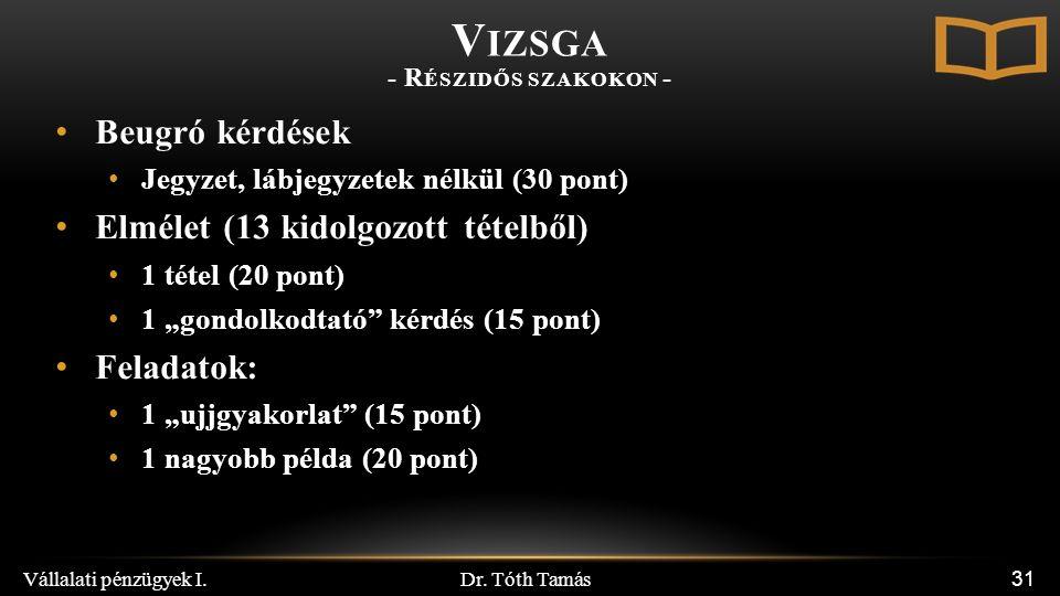 """V IZSGA - R ÉSZIDŐS SZAKOKON - Beugró kérdések Jegyzet, lábjegyzetek nélkül (30 pont) Elmélet (13 kidolgozott tételből) 1 tétel (20 pont) 1 """"gondolkodtató kérdés (15 pont) Feladatok: 1 """"ujjgyakorlat (15 pont) 1 nagyobb példa (20 pont) Dr."""
