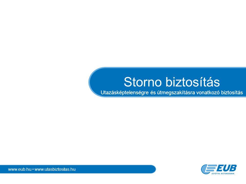 www.eub.hu www.utasbiztositas.hu Storno biztosítás Utazásképtelenségre és útmegszakításra vonatkozó biztosítás