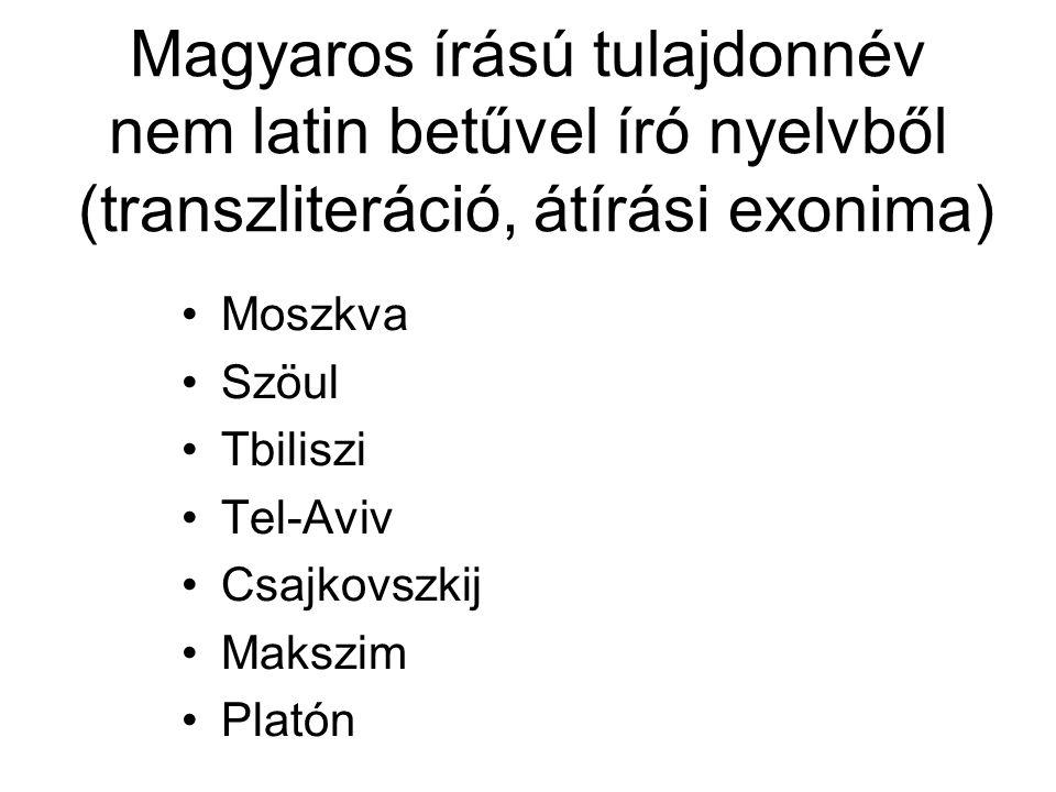 Magyaros írású tulajdonnév nem latin betűvel író nyelvből (transzliteráció, átírási exonima) Moszkva Szöul Tbiliszi Tel-Aviv Csajkovszkij Makszim Plat