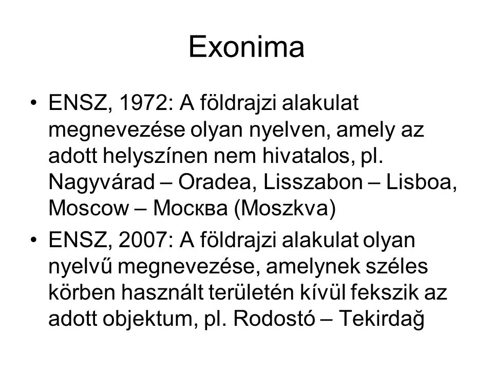 Exonima ENSZ, 1972: A földrajzi alakulat megnevezése olyan nyelven, amely az adott helyszínen nem hivatalos, pl. Nagyvárad – Oradea, Lisszabon – Lisbo