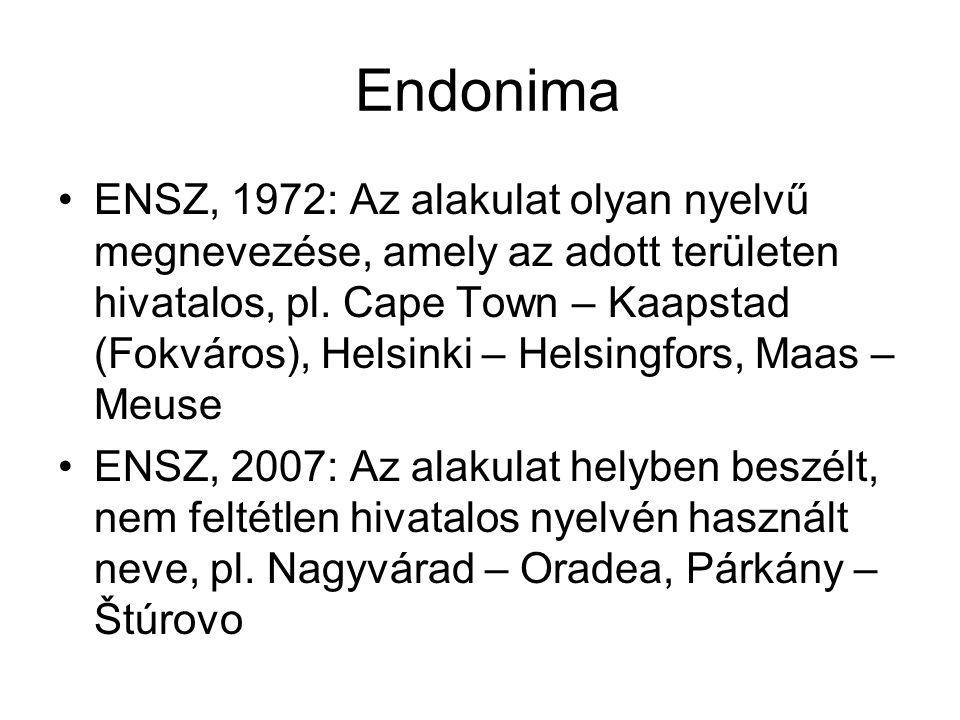 Endonima ENSZ, 1972: Az alakulat olyan nyelvű megnevezése, amely az adott területen hivatalos, pl. Cape Town – Kaapstad (Fokváros), Helsinki – Helsing