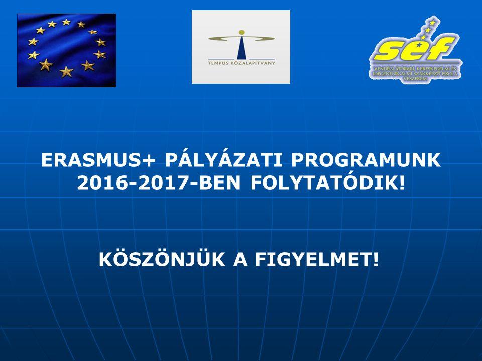 ERASMUS+ PÁLYÁZATI PROGRAMUNK 2016-2017-BEN FOLYTATÓDIK! KÖSZÖNJÜK A FIGYELMET!