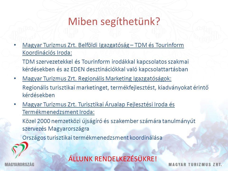 Miben segíthetünk? Magyar Turizmus Zrt. Belföldi Igazgatóság – TDM és Tourinform Koordinációs Iroda: TDM szervezetekkel és Tourinform irodákkal kapcso