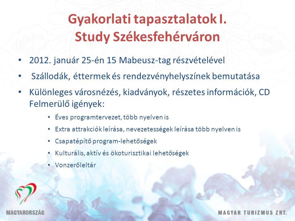 Gyakorlati tapasztalatok I. Study Székesfehérváron 2012. január 25-én 15 Mabeusz-tag részvételével Szállodák, éttermek és rendezvényhelyszínek bemutat