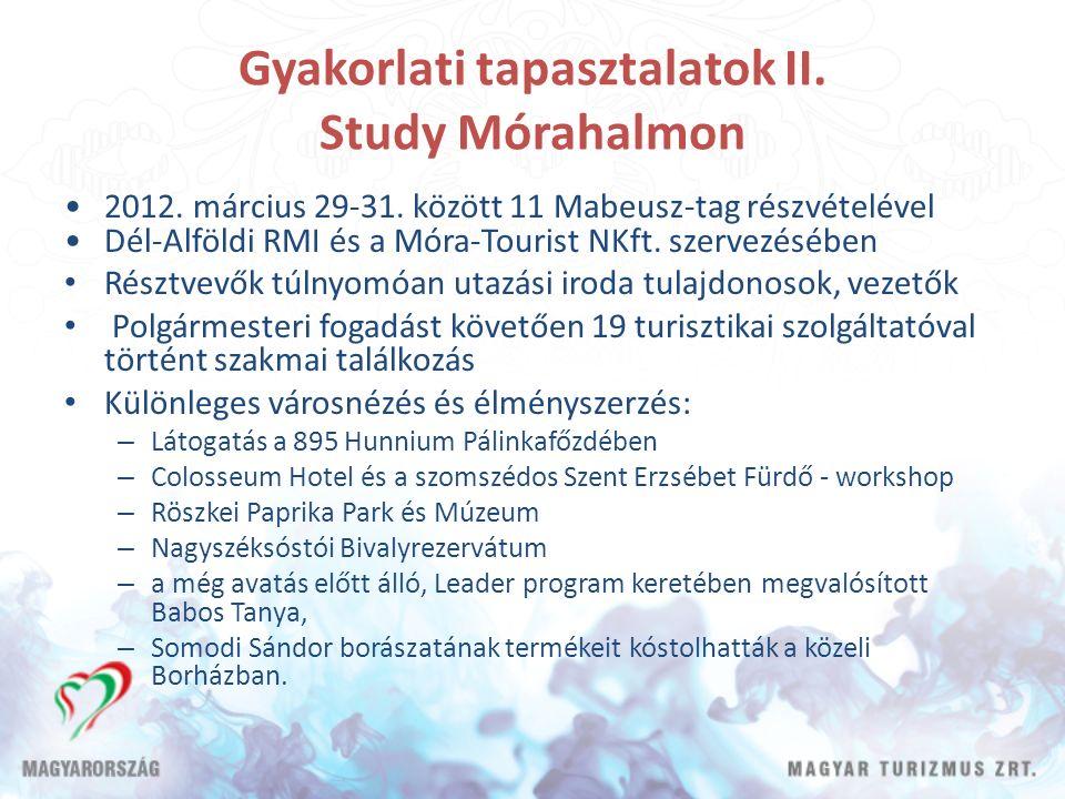Gyakorlati tapasztalatok II. Study Mórahalmon 2012. március 29-31. között 11 Mabeusz-tag részvételével Dél-Alföldi RMI és a Móra-Tourist NKft. szervez