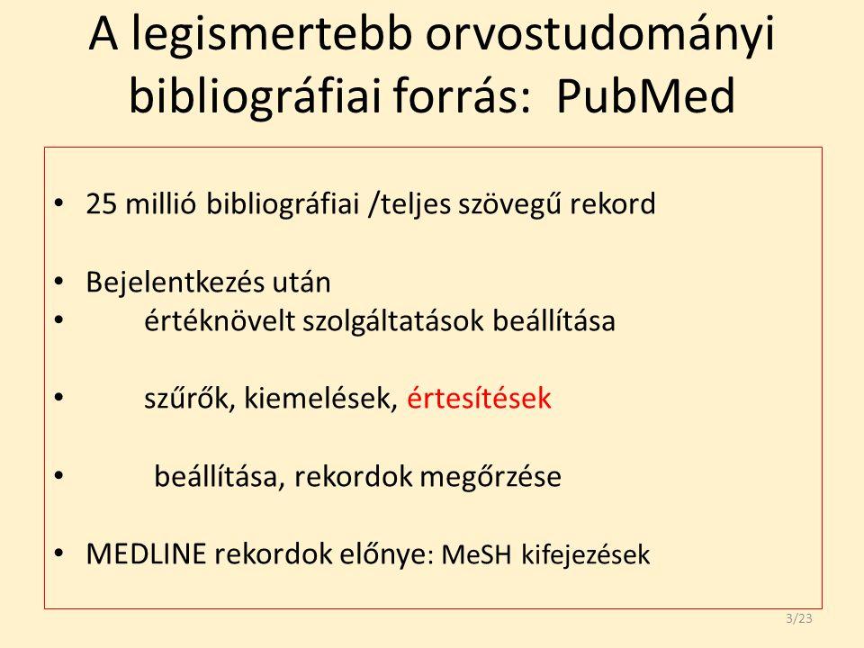 A legismertebb orvostudományi bibliográfiai forrás: PubMed 25 millió bibliográfiai /teljes szövegű rekord Bejelentkezés után értéknövelt szolgáltatások beállítása szűrők, kiemelések, értesítések beállítása, rekordok megőrzése MEDLINE rekordok előnye : MeSH kifejezések 3/23