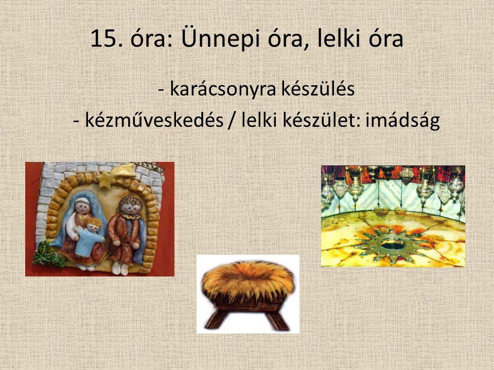 15. óra: Ünnepi óra, lelki óra - karácsonyra készülés - kézműveskedés / lelki készület: imádság