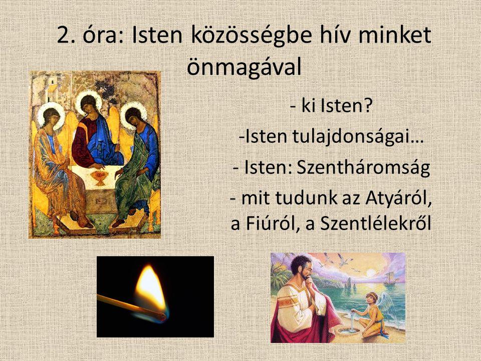 2. óra: Isten közösségbe hív minket önmagával - ki Isten.
