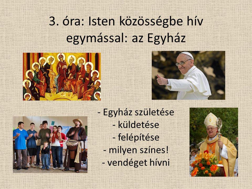 3. óra: Isten közösségbe hív egymással: az Egyház - Egyház születése - küldetése - felépítése - milyen színes! - vendéget hívni