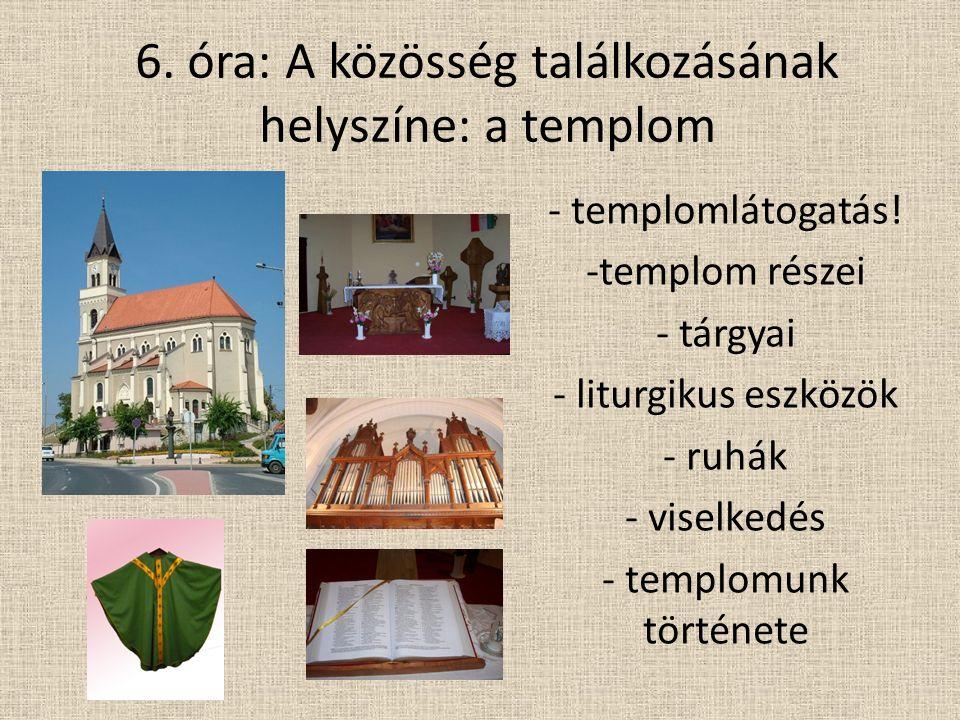 6. óra: A közösség találkozásának helyszíne: a templom - templomlátogatás.