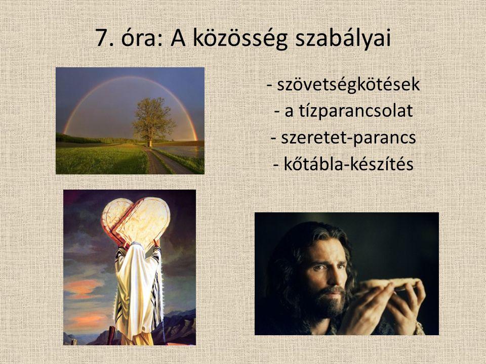 7. óra: A közösség szabályai - szövetségkötések - a tízparancsolat - szeretet-parancs - kőtábla-készítés