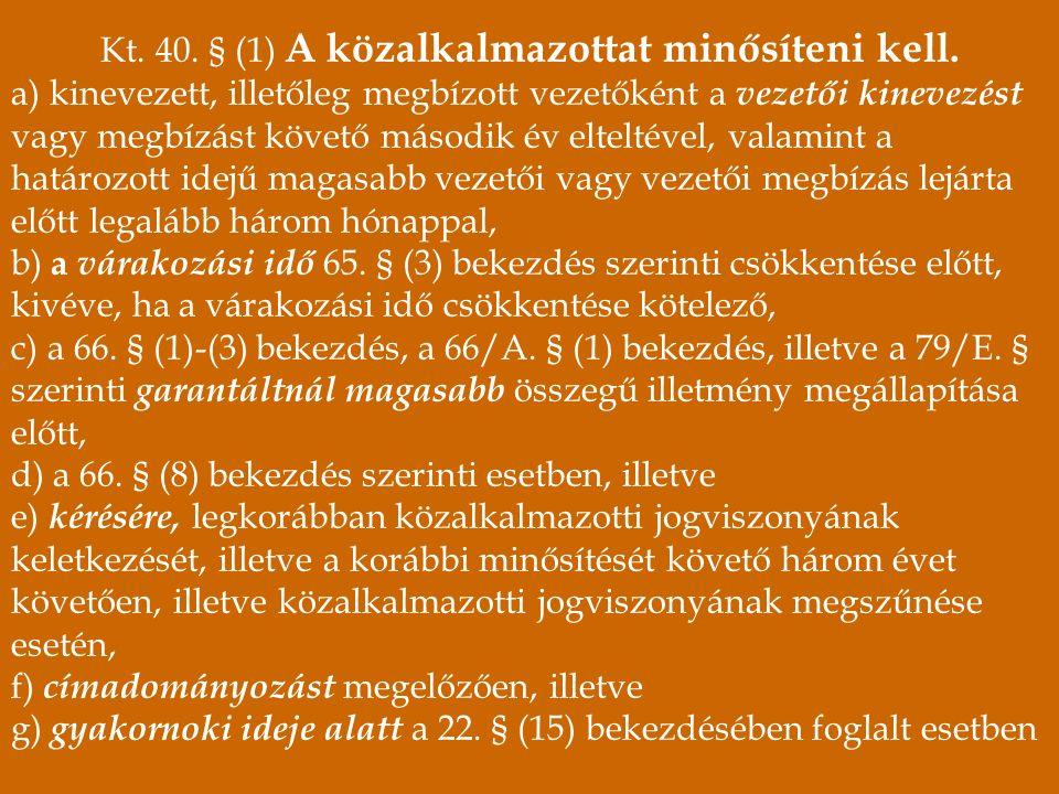 Kt. 40. § (1) A közalkalmazottat minősíteni kell.