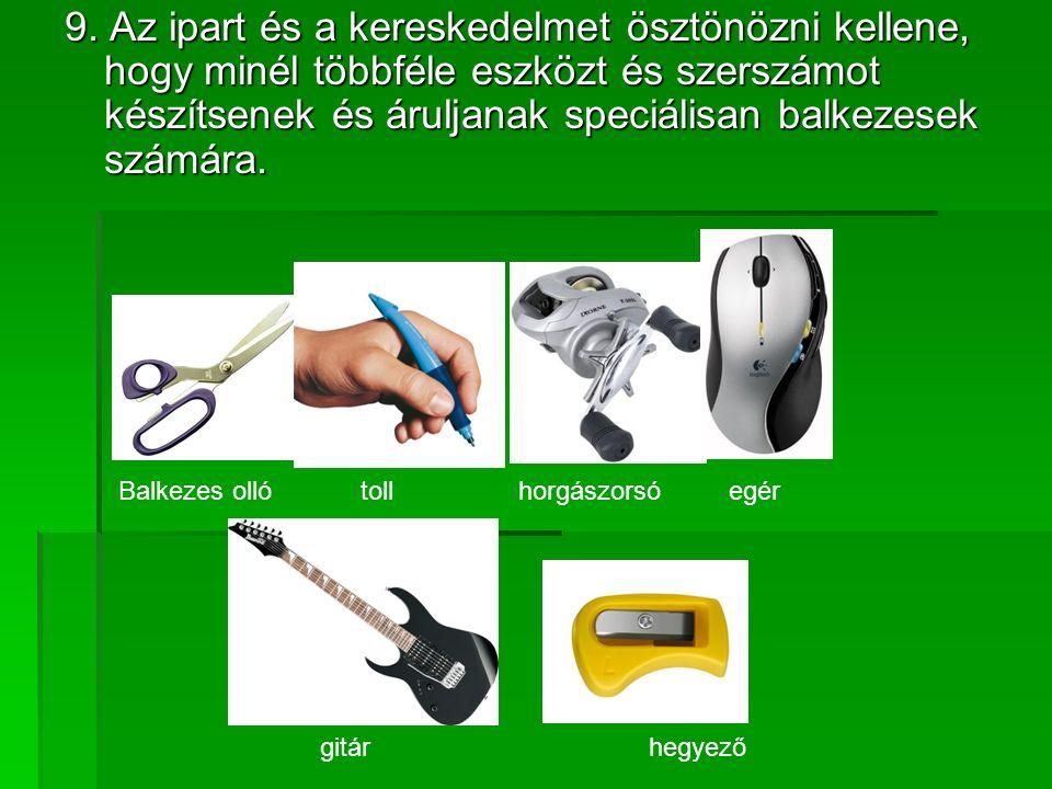 9. Az ipart és a kereskedelmet ösztönözni kellene, hogy minél többféle eszközt és szerszámot készítsenek és áruljanak speciálisan balkezesek számára.