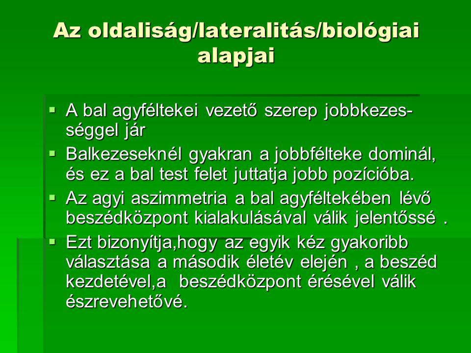 Az oldaliság/lateralitás/biológiai alapjai  A bal agyféltekei vezető szerep jobbkezes- séggel jár  Balkezeseknél gyakran a jobbfélteke dominál, és e