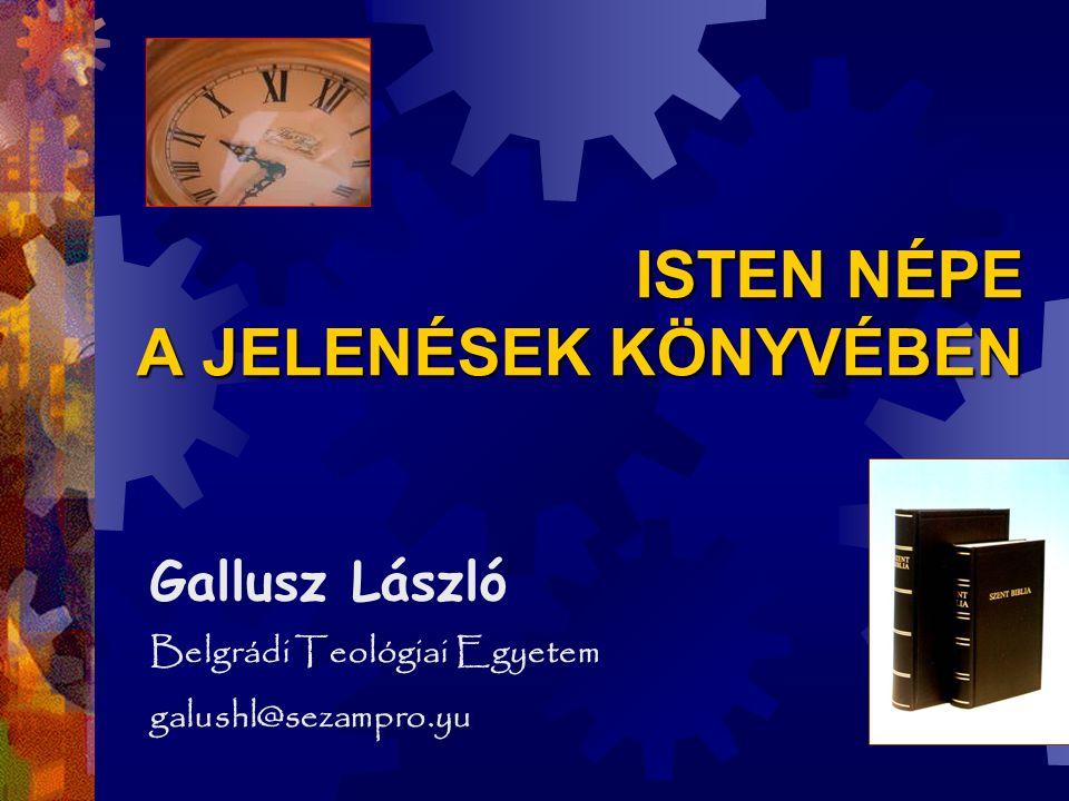 ISTEN NÉPE A JELENÉSEK KÖNYVÉBEN Gallusz László Belgrádi Teológiai Egyetem galushl@sezampro.yu