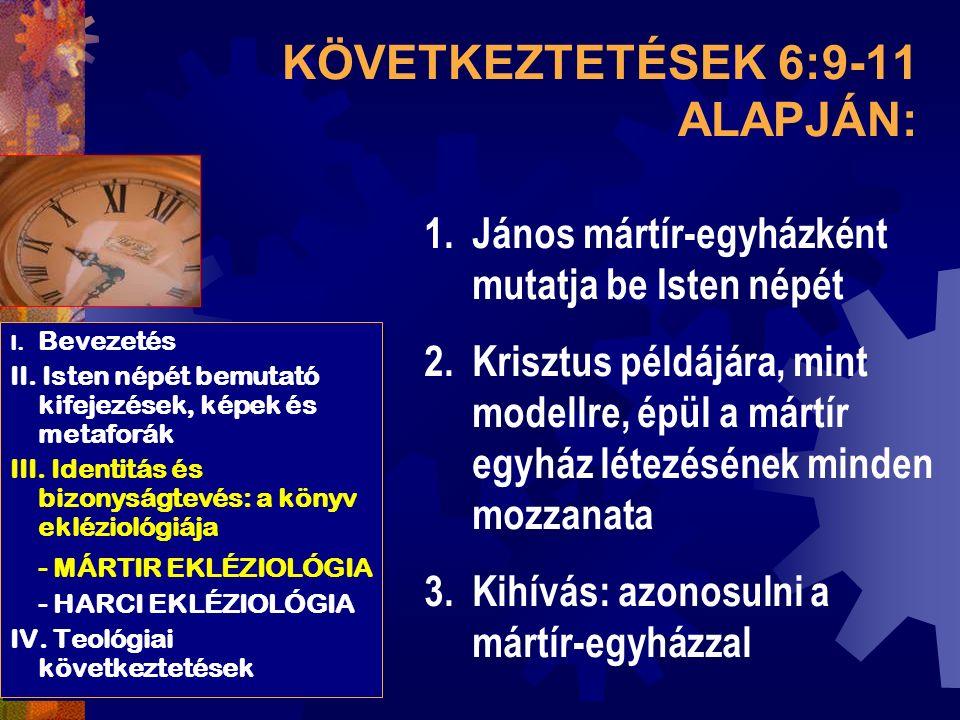 KÖVETKEZTETÉSEK 6:9-11 ALAPJÁN: I. Bevezetés II.