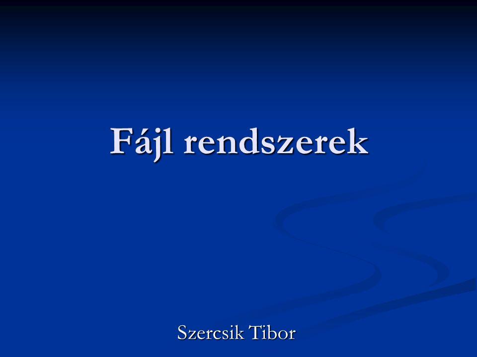 Fájl rendszerek Szercsik Tibor