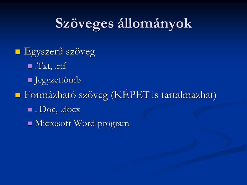 Szöveges állományok Egyszerű szöveg Egyszerű szöveg.Txt,.rtf.Txt,.rtf Jegyzettömb Jegyzettömb Formázható szöveg (KÉPET is tartalmazhat) Formázható szöveg (KÉPET is tartalmazhat).