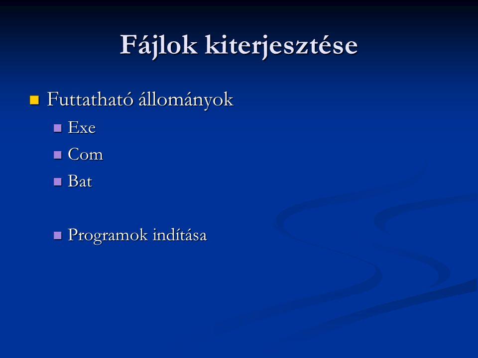 Fájlok kiterjesztése Futtatható állományok Futtatható állományok Exe Exe Com Com Bat Bat Programok indítása Programok indítása