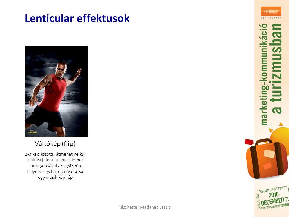 Készítette: Madanec László Lenticular effektusok Váltókép (flip) 2-3 kép közötti, átmenet nélküli váltást jelent: a lencselemez mozgatásával az egyik kép helyébe egy hirtelen váltással egy másik kép lép.