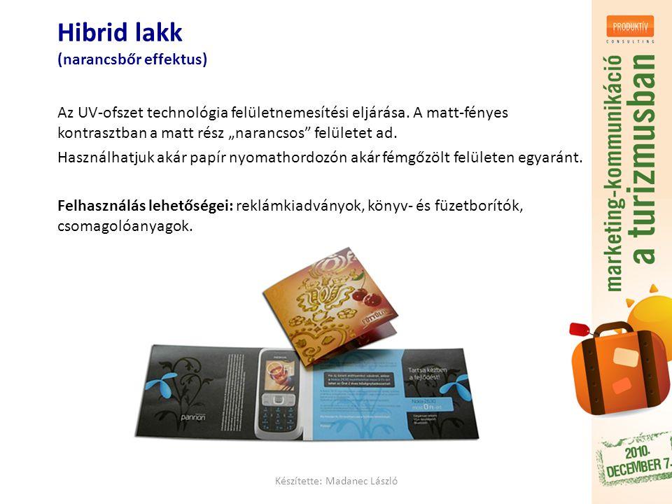 Készítette: Madanec László Hibrid lakk (narancsbőr effektus) Az UV-ofszet technológia felületnemesítési eljárása.