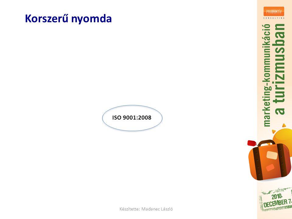 Korszerű nyomda Készítette: Madanec László ISO 9001:2008