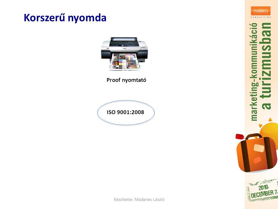Korszerű nyomda Készítette: Madanec László ISO 9001:2008 Proof nyomtató