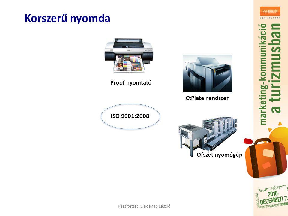 Korszerű nyomda Készítette: Madanec László ISO 9001:2008 Proof nyomtató CtPlate rendszer Ofszet nyomógép