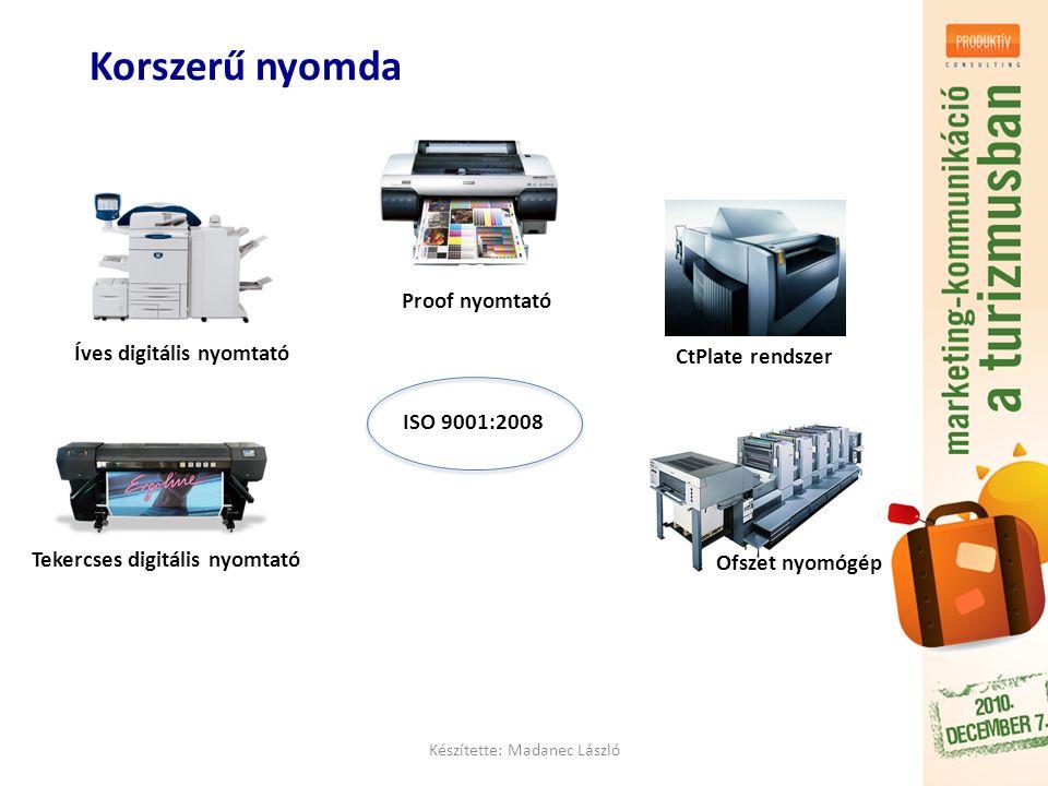Korszerű nyomda Készítette: Madanec László ISO 9001:2008 Proof nyomtató CtPlate rendszer Ofszet nyomógép Íves digitális nyomtató Tekercses digitális nyomtató