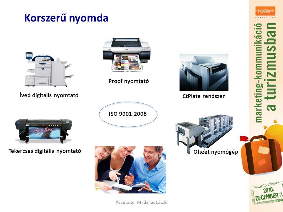 Korszerű nyomda Készítette: Madanec László ISO 9001:2008 Proof nyomtató CtPlate rendszer Tekercses digitális nyomtató Ofszet nyomógép Íved digitális nyomtató