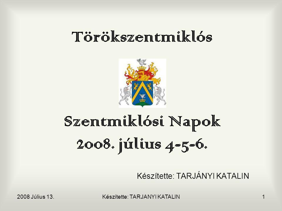 2008 Július 13.Készítette: TARJANYI KATALIN1 Törökszentmiklós Szentmiklósi Napok 2008.