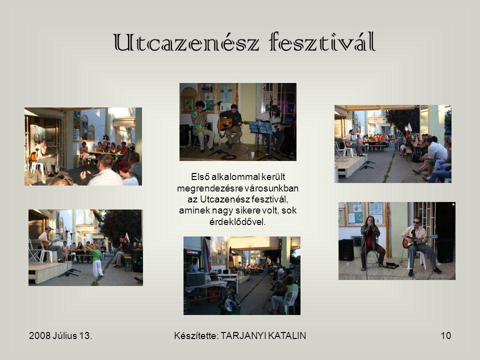 2008 Július 13.Készítette: TARJANYI KATALIN10 Utcazenész fesztivál Első alkalommal került megrendezésre városunkban az Utcazenész fesztivál, aminek nagy sikere volt, sok érdeklődővel.
