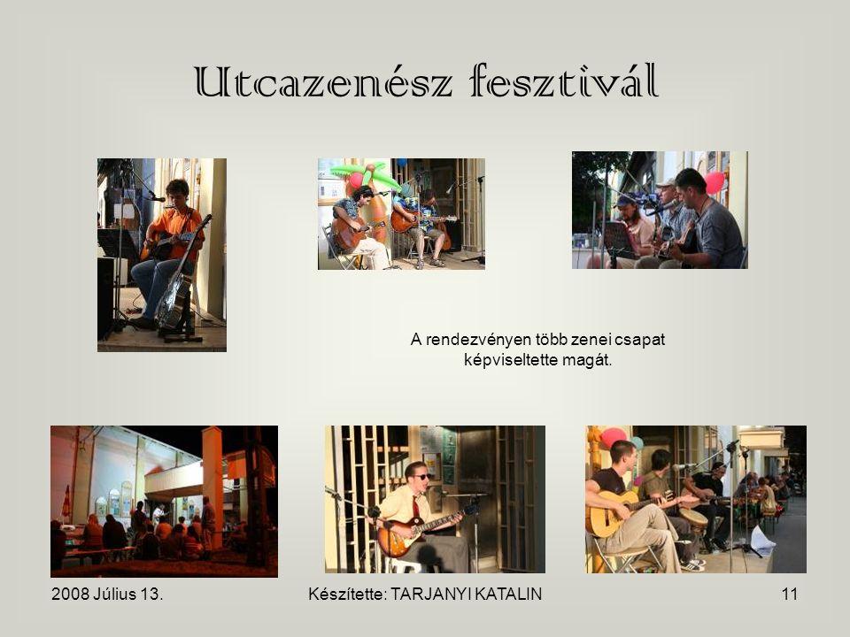 2008 Július 13.Készítette: TARJANYI KATALIN11 Utcazenész fesztivál A rendezvényen több zenei csapat képviseltette magát.