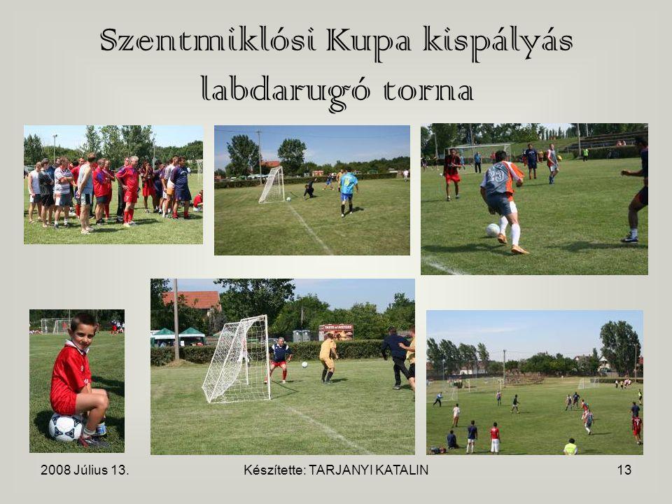 2008 Július 13.Készítette: TARJANYI KATALIN13 Szentmiklósi Kupa kispályás labdarugó torna