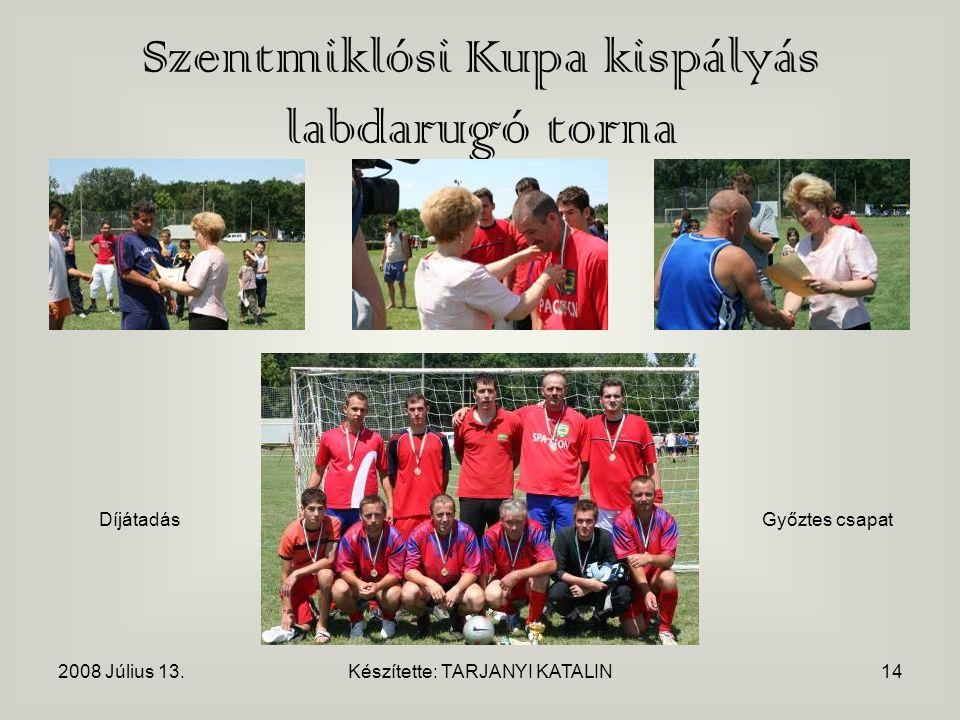 2008 Július 13.Készítette: TARJANYI KATALIN14 Szentmiklósi Kupa kispályás labdarugó torna DíjátadásGyőztes csapat