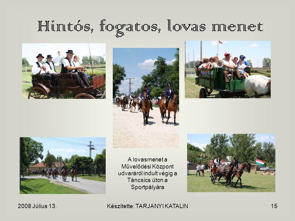 2008 Július 13.Készítette: TARJANYI KATALIN15 Hintós, fogatos, lovas menet A lovasmenet a Művelődési Központ udvaráról indult végig a Táncsics úton a Sportpályára