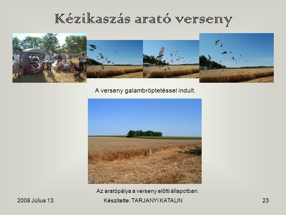 2008 Július 13.Készítette: TARJANYI KATALIN23 Kézikaszás arató verseny A verseny galambröptetéssel indult.