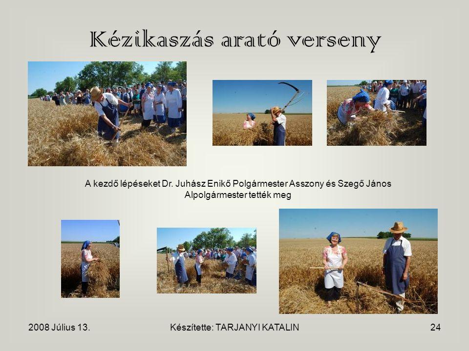 2008 Július 13.Készítette: TARJANYI KATALIN24 Kézikaszás arató verseny A kezdő lépéseket Dr.