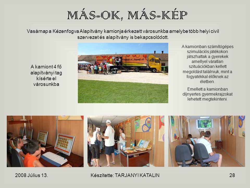 2008 Július 13.Készítette: TARJANYI KATALIN28 MÁS-OK, MÁS-KÉP Vasárnap a Kézenfogva Alapítvány kamionja érkezett városunkba amelybe több helyi civil szervezet és alapítvány is bekapcsolódott.