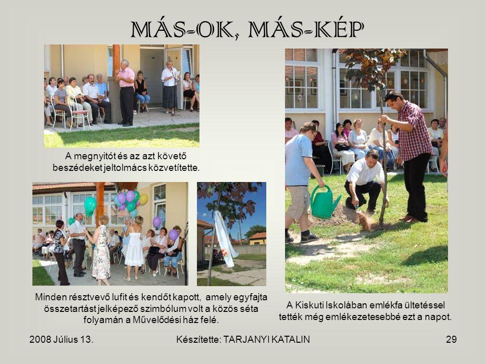 2008 Július 13.Készítette: TARJANYI KATALIN29 MÁS-OK, MÁS-KÉP A Kiskuti Iskolában emlékfa ültetéssel tették még emlékezetesebbé ezt a napot.