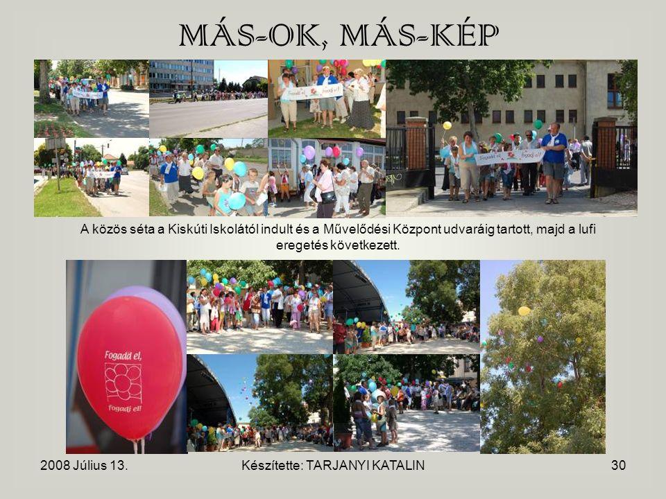 2008 Július 13.Készítette: TARJANYI KATALIN30 MÁS-OK, MÁS-KÉP A közös séta a Kiskúti Iskolától indult és a Művelődési Központ udvaráig tartott, majd a lufi eregetés következett.
