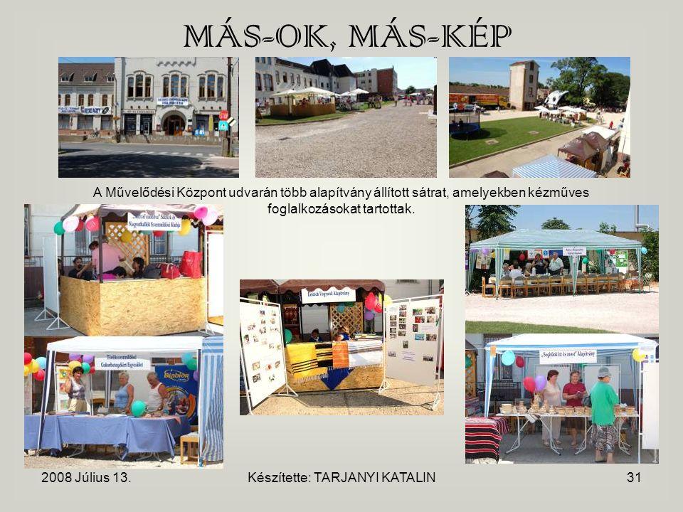 2008 Július 13.Készítette: TARJANYI KATALIN31 MÁS-OK, MÁS-KÉP A Művelődési Központ udvarán több alapítvány állított sátrat, amelyekben kézműves foglalkozásokat tartottak.