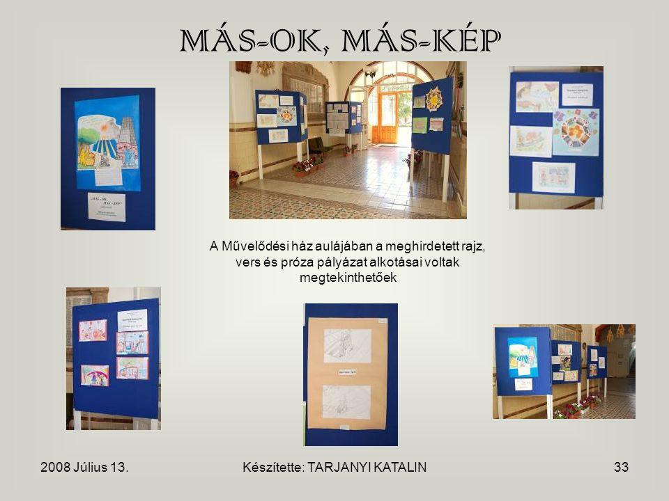 2008 Július 13.Készítette: TARJANYI KATALIN33 MÁS-OK, MÁS-KÉP A Művelődési ház aulájában a meghirdetett rajz, vers és próza pályázat alkotásai voltak megtekinthetőek
