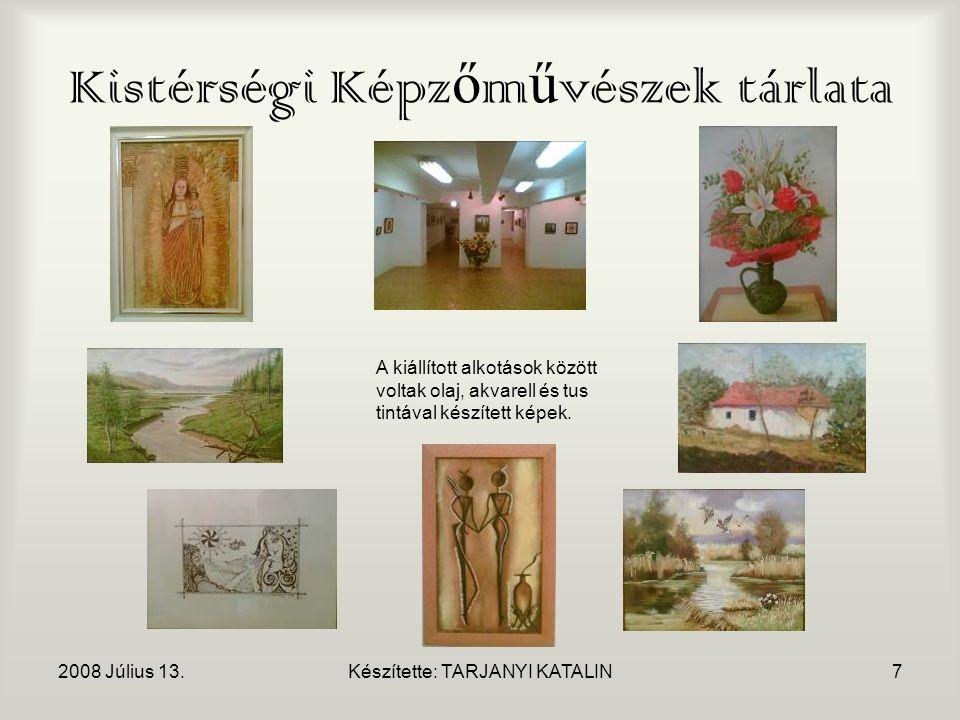 2008 Július 13.Készítette: TARJANYI KATALIN7 Kistérségi Képz ő m ű vészek tárlata A kiállított alkotások között voltak olaj, akvarell és tus tintával készített képek.