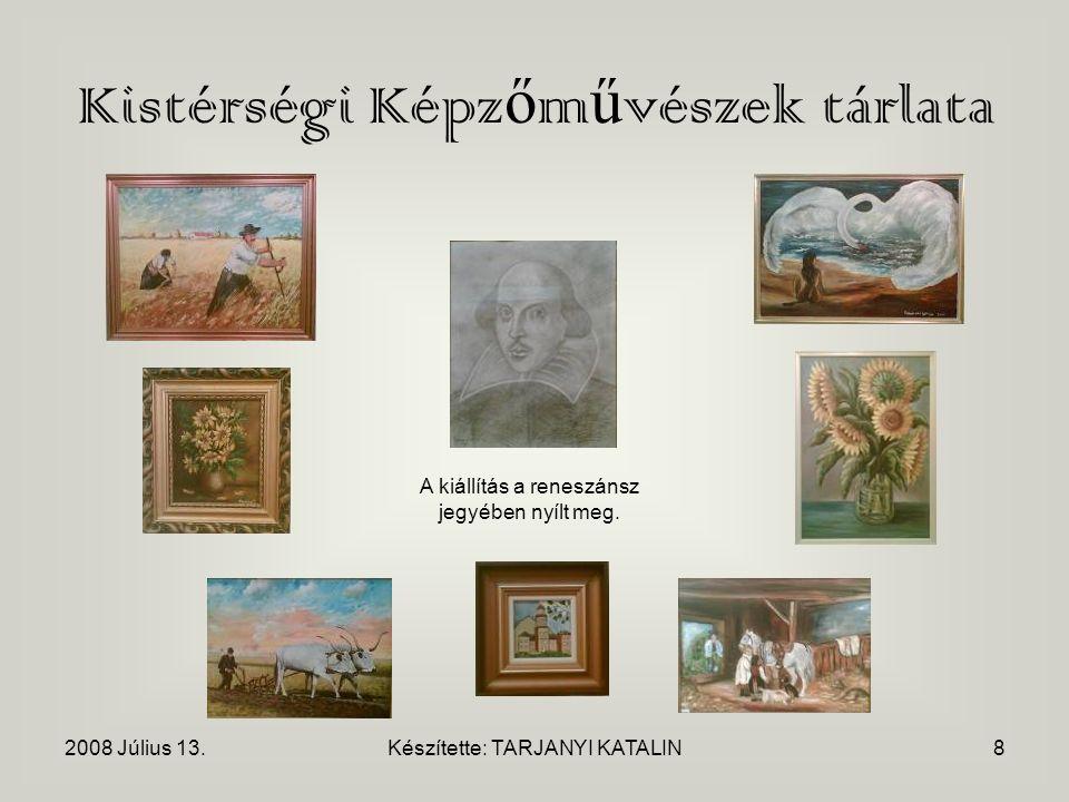 2008 Július 13.Készítette: TARJANYI KATALIN8 Kistérségi Képz ő m ű vészek tárlata A kiállítás a reneszánsz jegyében nyílt meg.