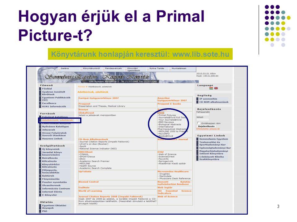 3 Hogyan érjük el a Primal Picture-t Könyvtárunk honlapján keresztül: www.lib.sote.hu